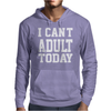I Can't Adult Today Mens Hoodie