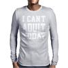 I Can't Adult Today Mens Long Sleeve T-Shirt
