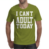 I Can't Adult Today Mens T-Shirt