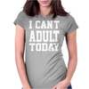 I Can't Adult Today Womens Fitted T-Shirt