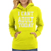 I Can't Adult Today Womens Hoodie