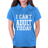 I Can't Adult Today Womens Polo