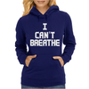 I Can't Breathe Womens Hoodie
