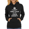 I Can't Keep Calm Because I Have Anxiety Womens Hoodie