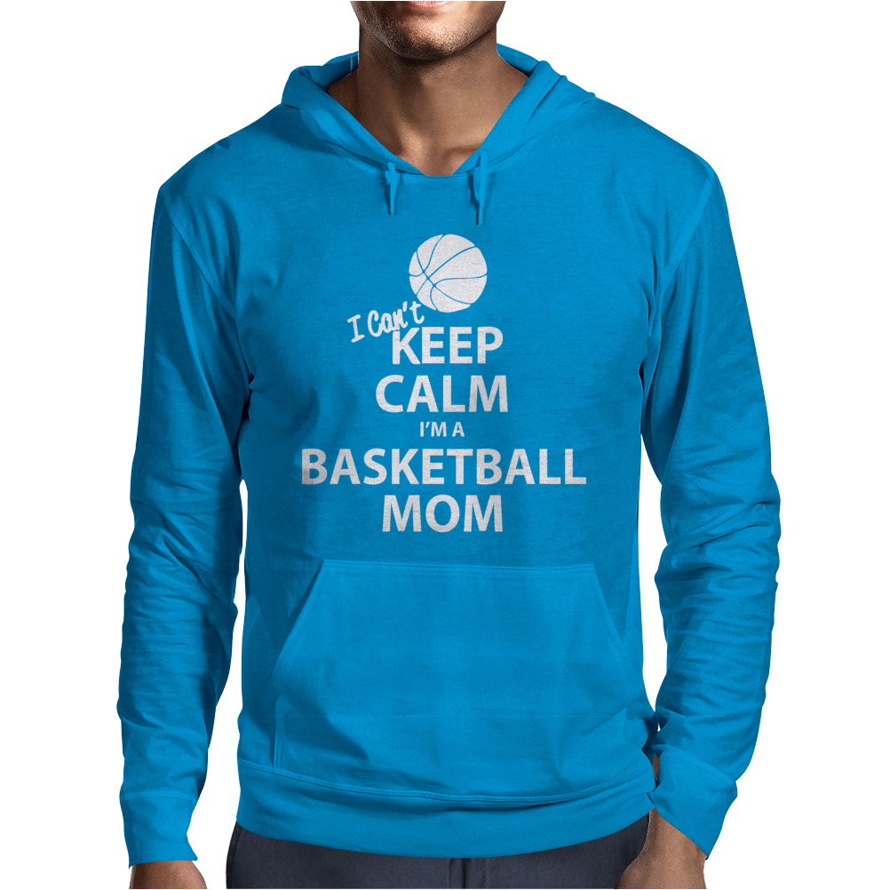 I Can't Keep Calm I'm a Basketball Mom Mens Hoodie