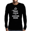 I Can't Keep Calm I'm a Soccer Mom Mens Long Sleeve T-Shirt