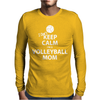 I Can't Keep Calm I'm a Volleyball Mom Mens Long Sleeve T-Shirt