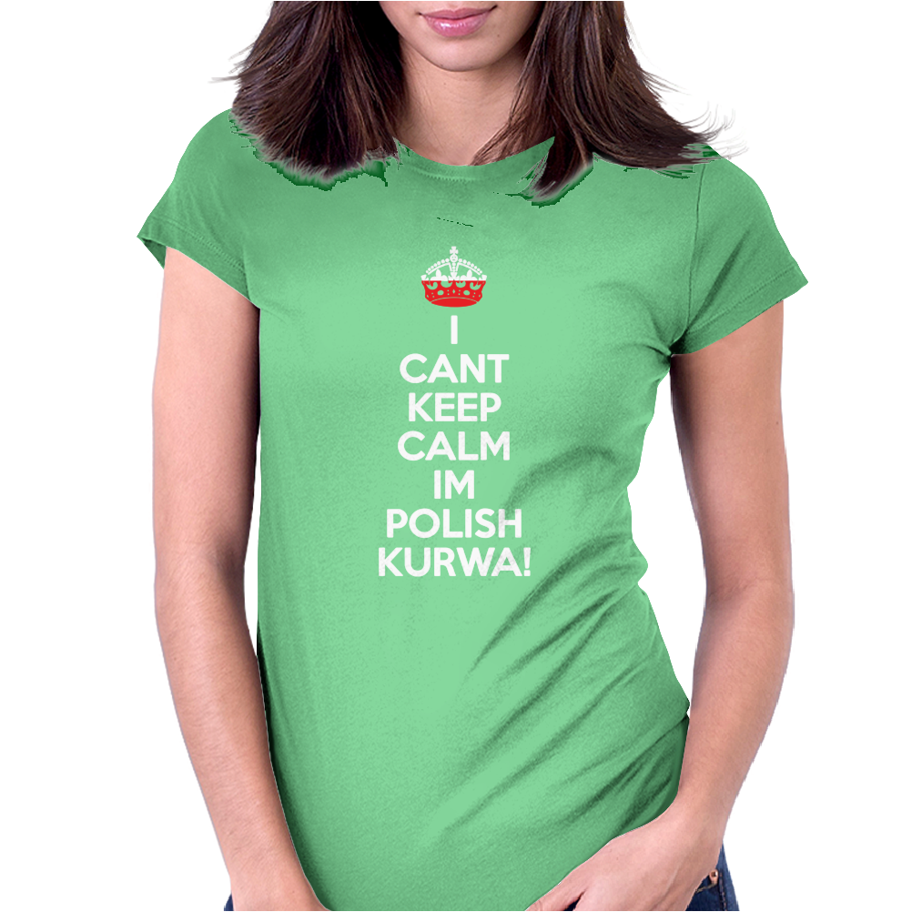 I Can't Keep Calm I'm Polish Kurwa Poland Womens Fitted T-Shirt