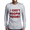 I CAN'T PEOPLE TODAY Mens Long Sleeve T-Shirt