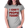 I CAN'T PEOPLE TODAY Womens Fitted T-Shirt