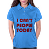 I CAN'T PEOPLE TODAY Womens Polo