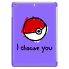 I choose you - pokemon Tablet (vertical)
