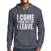 I Come I F'ck Shit Up I Leave Mens Hoodie