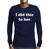 I Did This To Her Mens Long Sleeve T-Shirt