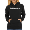 I Didn't Do It Womens Hoodie