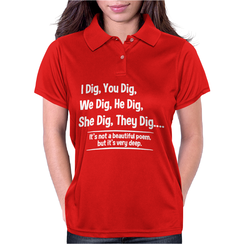 I Dig You Dig Very Deep Poem Womens Polo