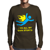 I Do All My Own Stunts Mens Long Sleeve T-Shirt
