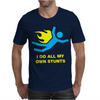 I Do All My Own Stunts Mens T-Shirt