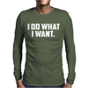 I Do What I Want Mens Long Sleeve T-Shirt