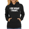 I Do What I Want Womens Hoodie
