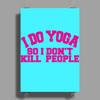 i do yoga so i don't kill people Poster Print (Portrait)