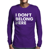 I Don't Belong Here Mens Long Sleeve T-Shirt