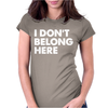 I Don't Belong Here Womens Fitted T-Shirt