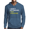 I Don't Get Drunk I Get Awesome Mens Hoodie