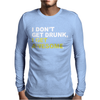 I Don't Get Drunk I Get Awesome Mens Long Sleeve T-Shirt