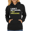 I Don't Get Drunk I Get Awesome Womens Hoodie