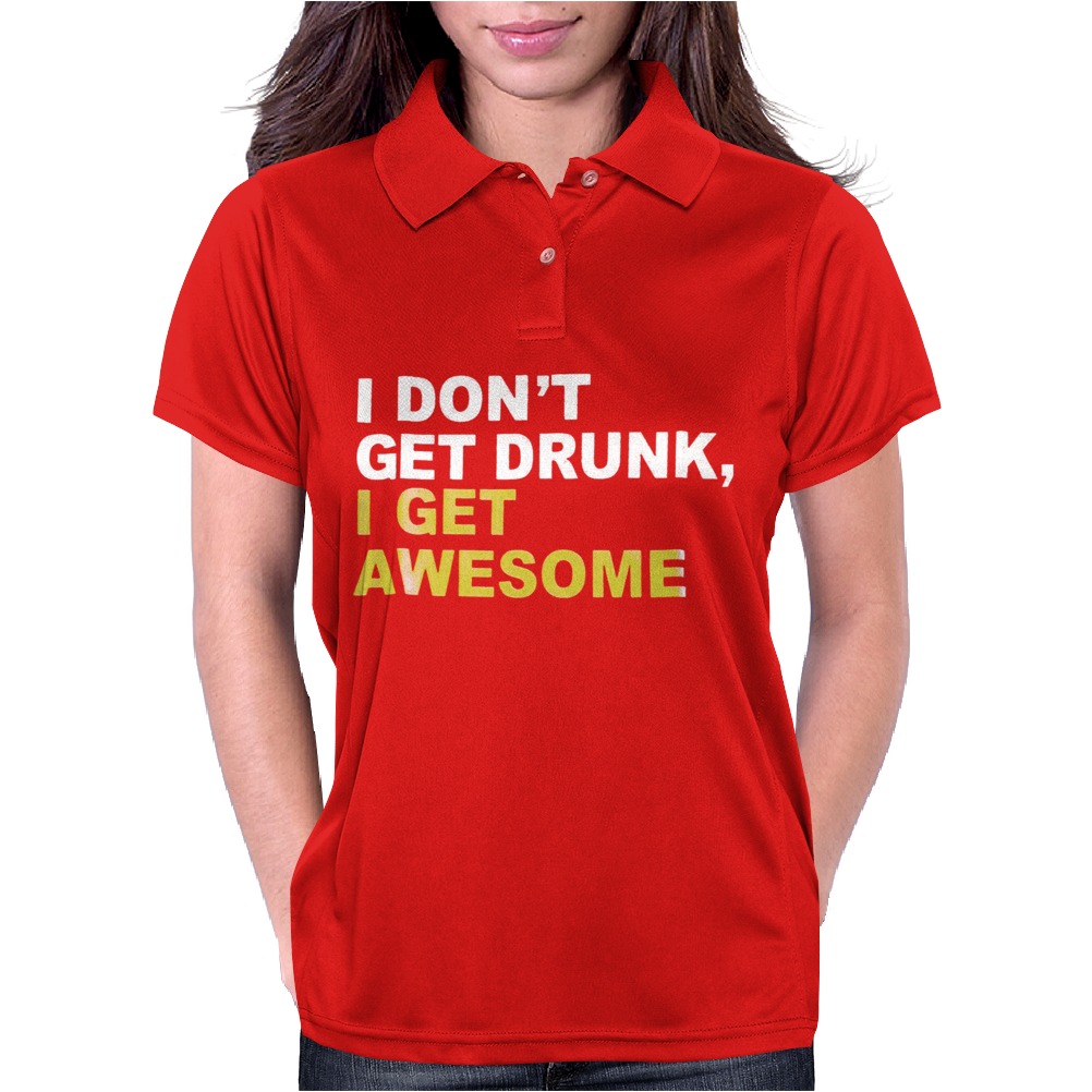 I Don't Get Drunk I Get Awesome Womens Polo