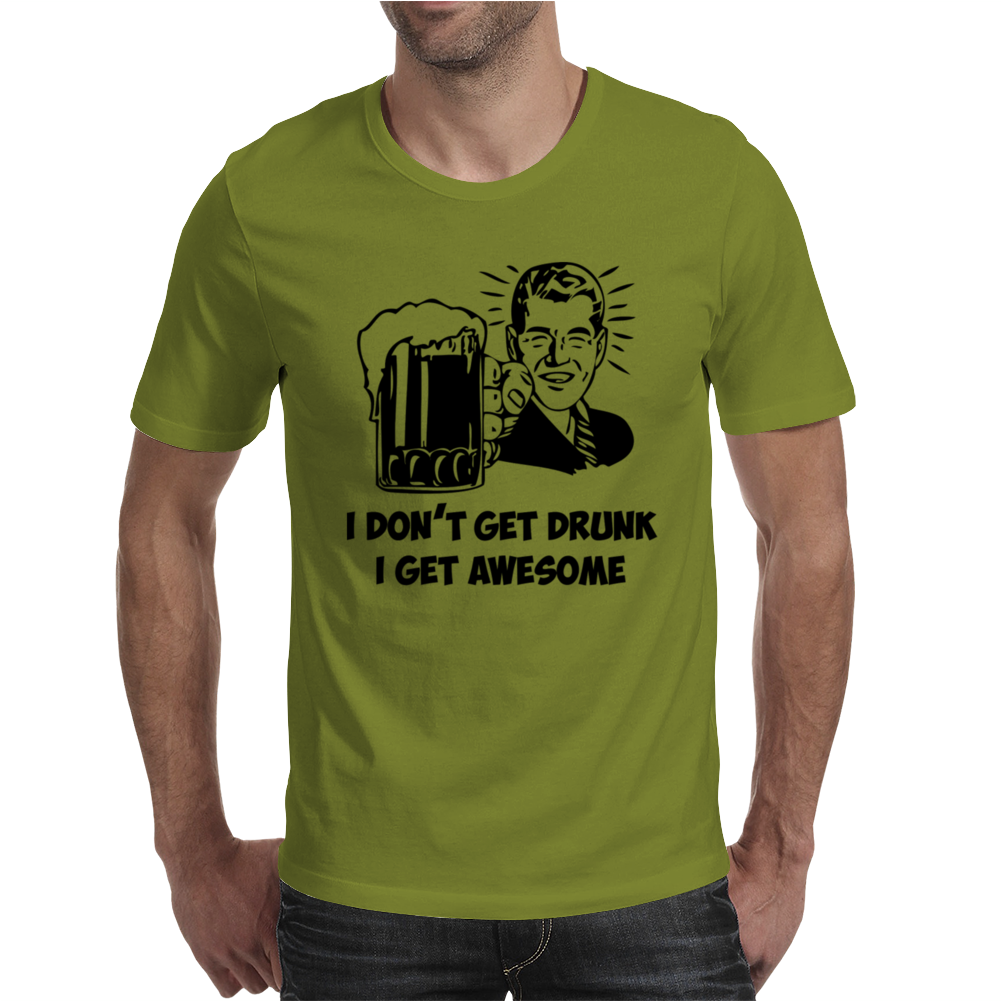 I Don't Get Drunk Mens T-Shirt
