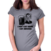 I Don't Get Drunk Womens Fitted T-Shirt