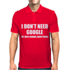I Don't Need Google Mens Polo
