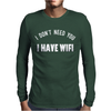 I DON'T NEED YOU I HAVE WIFI Mens Long Sleeve T-Shirt