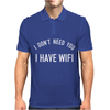 I DON'T NEED YOU I HAVE WIFI Mens Polo
