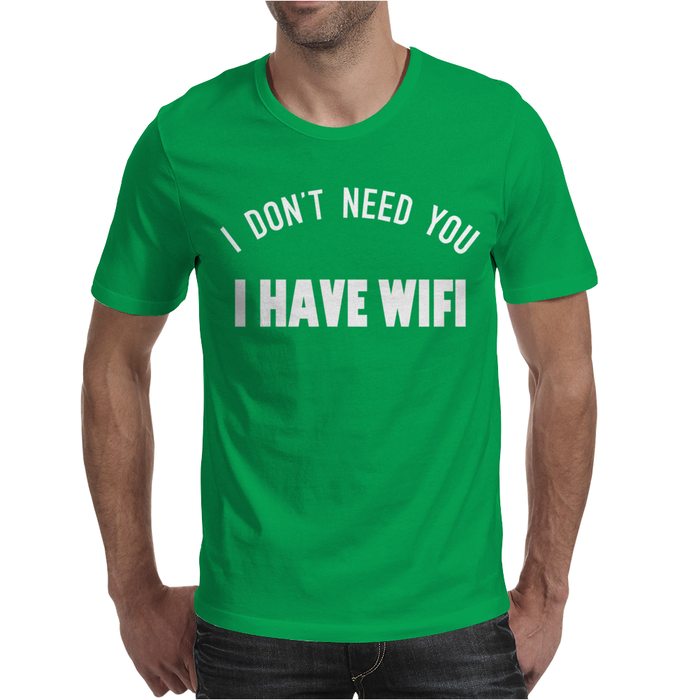 I DON'T NEED YOU I HAVE WIFI Mens T-Shirt