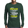 I DON'T PRETEND TO BE ANYTHING EXCEPT SOBER Mens Long Sleeve T-Shirt