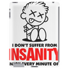 I Dont Suffer From Insanity Tablet