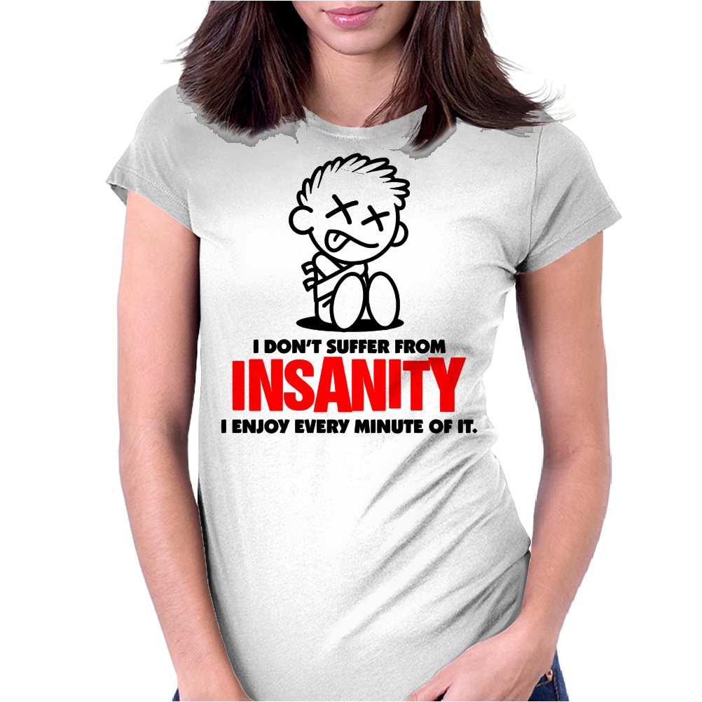 I Dont Suffer From Insanity Womens Fitted T-Shirt