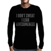 I don't sweat i leak awesomeness Mens Long Sleeve T-Shirt