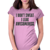 I don't sweat i leak awesomeness Womens Fitted T-Shirt