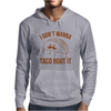 I Don't Wanna Taco Bout It Mens Hoodie