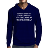 I Don't Want To I'm Retired Mens Hoodie
