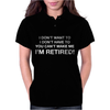 I Don't Want To I'm Retired Womens Polo