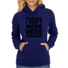 I Dont Work Here Womens Hoodie