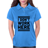 I Dont Work Here Womens Polo