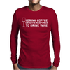 I Drink Coffee Until It's Acceptable To Drink Wine Mens Long Sleeve T-Shirt