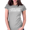 I Drink Coffee Until It's Acceptable To Drink Wine Womens Fitted T-Shirt