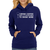 I Drink Coffee Until It's Acceptable To Drink Wine Womens Hoodie